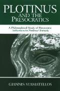 Plotinus and the Presocratics: A Philosophical Study of Presocratic Influences in Plotinus' Enneads