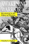 Awakening Warrior: Revolution in the Ethics of Warfare