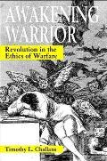 Awakening Warrior: Revolution in the Ethics of Warfare