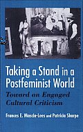 Taking a Stand in a Postfeminist World: Toward an Engaged Cultural Criticism