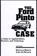 The Ford Pinto Case: A Study in Applied Ethics, Business, and Technology