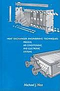 Heat Exchanger Engineering Techniques: Process, Air Conditioning, and Electronic Systems: A Treatise on Heat Exchanger Installations That Did Not Meet