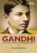 Gandhi: The Young Protestor Who Founded a Nation