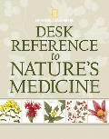 National Geographic Desk Reference to Natures Medicine