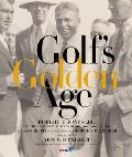 Golf's Golden Age: Bobby Jones and the Legendary Players of the 20's and 30's