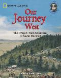 Our Journey West The Oregon Trail Adventures of Sarah Marshall