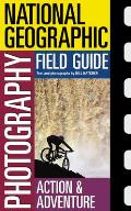 National Geographic Photography Field Guide: Action & Adventure (National Geographic Photography Field Guides)