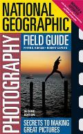 National Geographic Photography Field Guide: Secrets to Making Great Pictures (National Geographic Photography Field Guides)