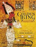 The Golden King: The World of Tutankhamun