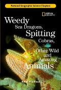 Weedy Sea Dragons, Spitting Cobras: And Other Wild and Amazing Animals