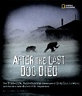After the Last Dog Died The True Life Hair Raising Adventure of Douglas Mawson & His 1911 1914 Antarctic Expedition