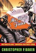 Mi Moto Fidel: Motorcycling Through Castro's Cuba