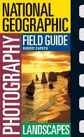 National Geographic Photography Field Guides: Landscapes