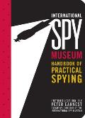 The International Spy Museum's Handbook of Practical Spying