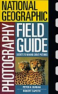 National Geographic Photography Field Guide: Secrets to Making Great Pictures Cover