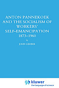 Anton Pannekoek and the Socialism of Workers' Self Emancipation, 1873-1960