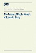 The Future of Public Health: A Scenario Study, Scenario Report Commissioned by the Steering Committee on Future Health Scenarios