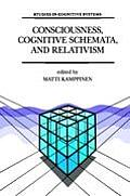 Consciousness, Cognitive Schemata, and Relativism: Multidisciplinary Explorations in Cognitive Science