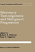 Mammary Tumorigenesis and Malignant Progression: Advances in Cellular and Molecular Biology of Breast Cancer