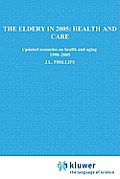 The Elderly in 2005: Health and Care: Updated Scenarios on Health and Aging 1990-2005 Scenario Report Commissioned by the Steering Committee on Future