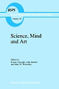 Science, Mind and Art: Essays on Science and the Humanistic Understanding in Art, Epistemology, Religion and Ethics in Honor of Robert S. Coh