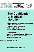 The Codification of Medical Morality: Historical and Philosophical Studies of the Formalization of Western Medical Morality in the Eighteenth and Nine