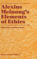 Alexius Meinong S Elements of Ethics: With Translation of the Fragment Ethische Bausteine