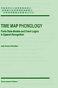 Time Map Phonology: Finite State Models and Event Logics in Speech Recognition