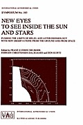 New Eyes to See Inside the Sun and Stars: Pushing the Limits of Helio- And Asteroseismology with New Observations from the Ground and from Space Proce