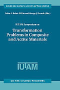Solid Mechanics and Its Applications #60: Iutam Symposium on Transformation Problems in Composite and Active Materials