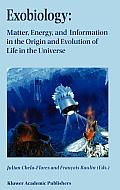 Exobiology: Matter, Energy, and Information in the Origin and Evolution of Life in the Universe: Proceedings of the Fifth Trieste Conference on Chemic