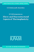 Iutam Symposium on Micro- And Macrostructural Aspects of Thermoplasticity: Proceedings of the Iutam Symposium Held in Bochum, Germany, 25 29 August 19