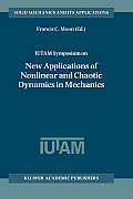 Iutam Symposium on New Applications of Nonlinear and Chaotic Dynamics in Mechanics: Proceedings of the Iutam Symposium Held in Ithaca, NY, U.S.A., 27