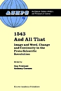 1543 and All That: Image and Word, Change and Continuity in the Proto-Scientific Revolution