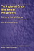 The Neglected Canon: Nine Women Philosophers: First to the Twentieth Century
