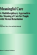 Meaningful Care: A Multidisciplinary Approach to the Meaning of Care for People with Mental Retardation