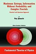 Maximum Entropy, Information Without Probability and Complex Fractals: Classical and Quantum Approach