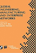 Global Engineering, Manufacturing and Enterprise Networks: Ifip Tc5 Wg5.3/5.7/5.12 Fourth International Working Conference on the Design of Informatio