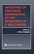 Initiatives of Precision Engineering at the Beginning of a Millennium: 10th International Conference on Precision Engineering (Icpe) July 18-20, 2001,