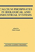 Calcium Phosphates in Biological and Industrial Systems
