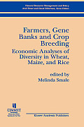 Farmers, Gene Banks and Crop Breeding:: Economic Analyses of Diversity in Wheat, Maize, and Rice