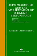 Cost Structure and the Measurement of Economic Performance: Productivity, Utilization, Cost Economics, and Related Performance Indicators