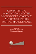 Competition, Innovation and the Microsoft Monopoly: Antitrust in the Digital Marketplace: Proceedings of a Conference Held by the Progress & Freedom F