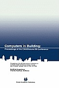 Computers in Building: Proceedings of the Caadfutures 99 Conference. Proceedings of the Eighth International Conference on Computer Aided Arc