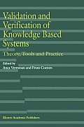 Validation and Verification of Knowledge Based Systems: Theory, Tools and Practice
