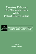 Monetary Policy on the 75th Anniversary of the Federal Reserve System: Proceedings of the Fourteenth Annual Economic Policy Conference of the Federal