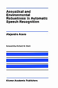 Acoustical & Environmental Robustness in Automatic Speech Recognition