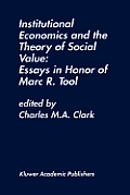 Institutional Economics and the Theory of Social Value: Essays in Honor of Marc R. Tool: Essays in Honor of Marc R. Tool