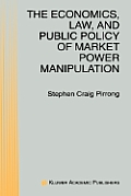 The Economics, Law, and Public Policy of Market Power Manipulation
