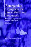 Retargetable Compilers for Embedded Core Processors: Methods and Experiences in Industrial Applications